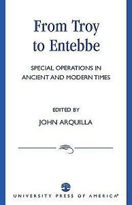 From-Troy-to-Entebbe-Special-Operations-in-Ancient-and-Modern-Times-by-Arquill