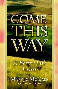 NEW Come This Way: a Better Life Awaits by Mary Jo McCabe