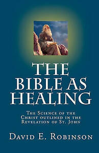 The Bible as Healing Science Christ Outlined in R by Robinson David E -Paperback