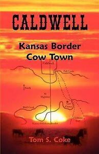 NEW Caldwell: : Kansas Border Cow Town by Tom S. Coke