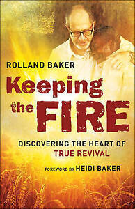 NEW Keeping the Fire: Discovering the Heart of True Revival by Rolland Baker