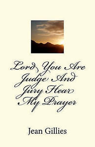 Lord You Are Judge and Jury Hear My Prayer by Gillies, MR Jean T. -Paperback