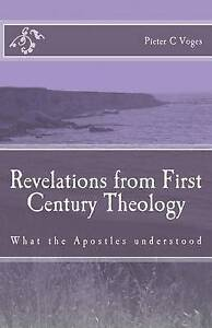 Revelations First Century Theology What Apostles Unders by Voges MR Pieter C