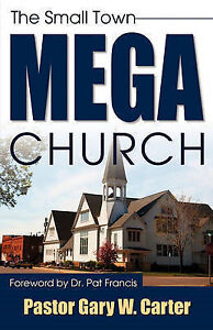 NEW The Small Town Mega Church by Gary W. Carter