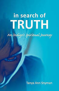 NEW in search of TRUTH: An Indigo's Spiritual Journey by Tanya Ann Snyman