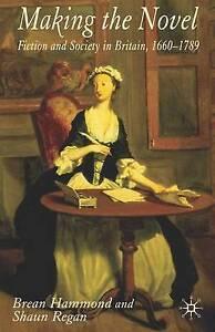 Making the Novel: Fiction and Society in Britain, 1660-1789, Regan, Shaun, Hammo