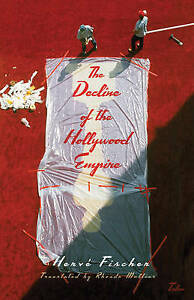 The Decline of the Hollywood Empire by Fischer, Hervé