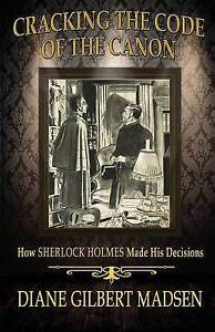 Cracking the Code of the Canon - How Sherlock Holmes Made His Decisions by...