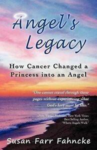 Angel's Legacy: How Cancer Changed a Princess Into an Angel by Fa 9781462070992