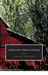 NEW Where the Willows Whisper by Chad Arthur
