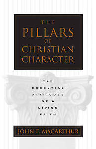 The Pillars of Christian Character: The Essential Attitudes of a Living Faith...