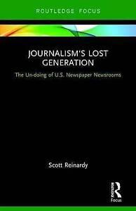 JOURNALISM'S LOST GENERATION - U.S. NEWSPAPER NEWSROOMS - Reinardy - 2017 HB