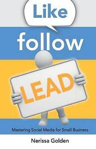 Like Follow Lead Mastering Social Media for Small Business by Golden Nerissa