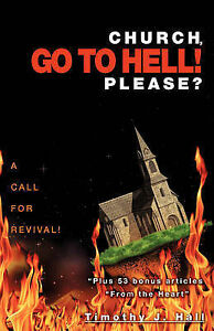 Church, Go to Hell! Please? by Hall, Timothy J. -Paperback