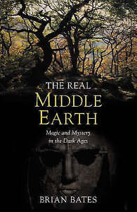 The Real Middle-earth: Magic and Mystery in the Dark Ages, Bates, Brian, Very Go