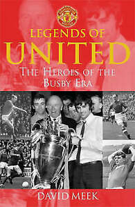 Legends Of United: The Heroes Of The Busby Era by David Meek (Paperback)