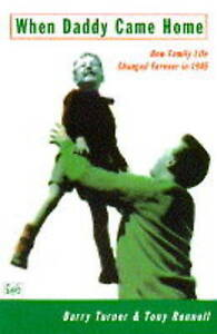 When Daddy Came Home: How Family Life Changed For Ever in 1945, Rennell, Tony, T