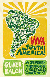 Viva South America!: A Journey Through a Restless Continent, Balch, Oliver, New
