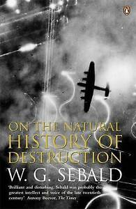 On the Natural History of Destruction by Sebald, W. G.