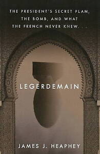 Legerdemain: The President's Secret Plan, The Bomb and What The French Never Kne