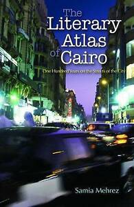 Mehrez  Samia-The Literary Atlas Of Cairo  BOOKH NEW