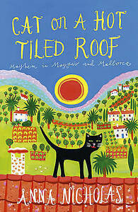 Cat on a Hot Tiled Roof: Mayhem in Mayfair and Mallorca, Nicholas, Anna | Paperb