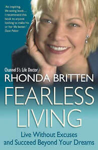 Fearless Living: Live Without Excuses and Succeed Beyond Your Dreams, Britten, R