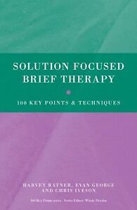 Solution Focused Brief Therapy : 100 Key Points and Techniques by Harvey...