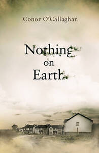 Nothing On Earth ' O'Callaghan, Conor