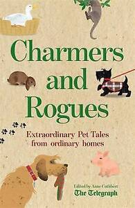 Good, Charmers and Rogues: Extraordinary Pet Tales From Ordinary Homes, Cuthbert