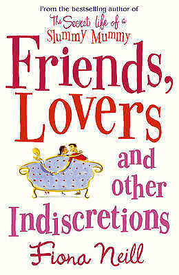 Friends, Lovers and Other Indiscretions  Fiona Neill Book