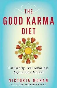 The Good Karma Diet: Eat Gently, Feel Amazing, Age in Slow Motion 9780606368155
