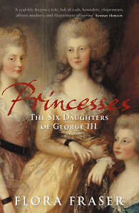 Princesses: The Six Daughters of George III, Fraser, Flora, Very Good Book