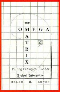 The Omega Matrix: Putting Ecological Rudder to Global Enterprise by Ralph Miner