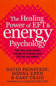The Healing Power of EFT and Energy Psychology: Revolutionary Methods for Dramat