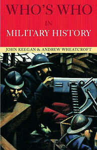 Who's Who in Military History: From 1453 to the Present Day (Who's who series),