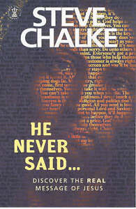 He Never Said....: Discover the Real Message of Jesus by Steve Chalke...