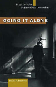 Going it Alone: Fargo Grapples with the Great Depression by David B. Danbom...