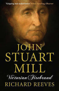 John-Stuart-Mill-Victorian-Firebrand-by-Richard-Reeves-Paperback-2008