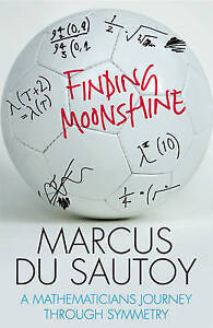 Finding Moonshine: A Mathematicians Journey Through Symmetry, M. Du Sautoy, Used