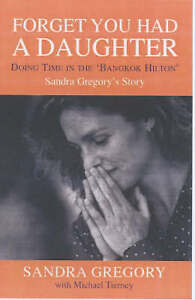 Forget You Had a Daughter: Doing Time in the Bangkok Hilton - Sandra Gregory's S