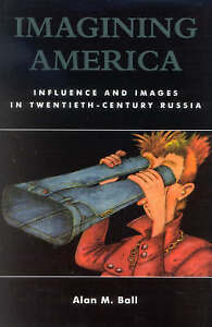 Imagining America: Influence and Images in Twentieth-Century Russia-ExLibrary