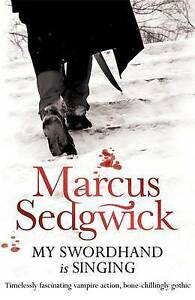 My-Swordhand-is-Singing-by-Marcus-Sedgwick-Paperback-2007