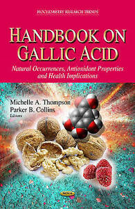Handbook on Gallic Acid: Natural Occurrences, Antioxidant Properties and Health