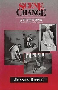 Scene Change: A Theatre Diary - Prague, Moscow, Leningrad by Joanna Rotte...