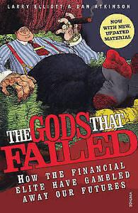 Good, The Gods That Failed: How the Financial Elite Have Gambled Away Our Future