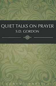 Quiet Talks on Prayer by Gordon, S. D. 9781939900197 -Paperback