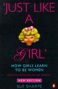 Just Like a Girl: How Girls Learn to Be Women : From the Seventies to-ExLibrary