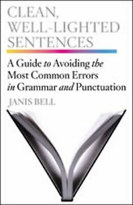 Clean, Well-Lighted Sentences : A Guide to Avoiding the Most Common Errors in (The Most Common Sentences Used In English)