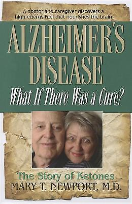 Alzheimers Disease   What If There Was A Cure  By Mary T  Newport
